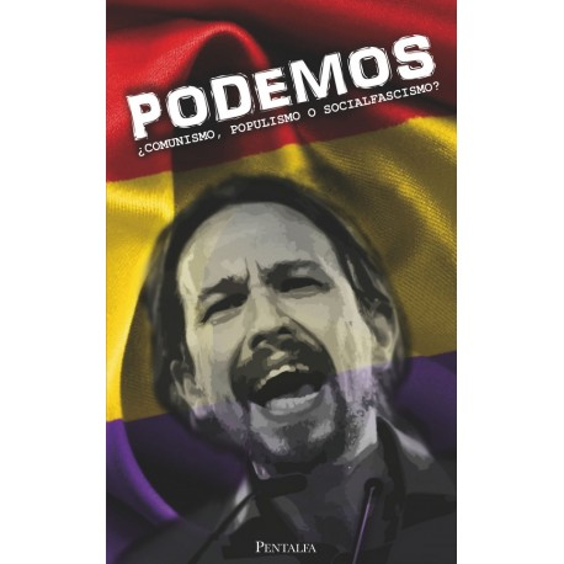Podemos ¿Comunismo, populismo o socialfascismo? (prólogo de Gustavo Bueno Sánchez)